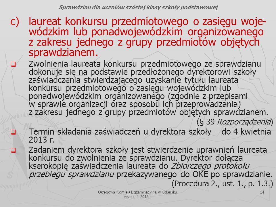 Okręgowa Komisja Egzaminacyjna w Gdańsku, wrzesień 2012 r. 24 c) c)laureat konkursu przedmiotowego o zasięgu woje- wódzkim lub ponadwojewódzkim organi