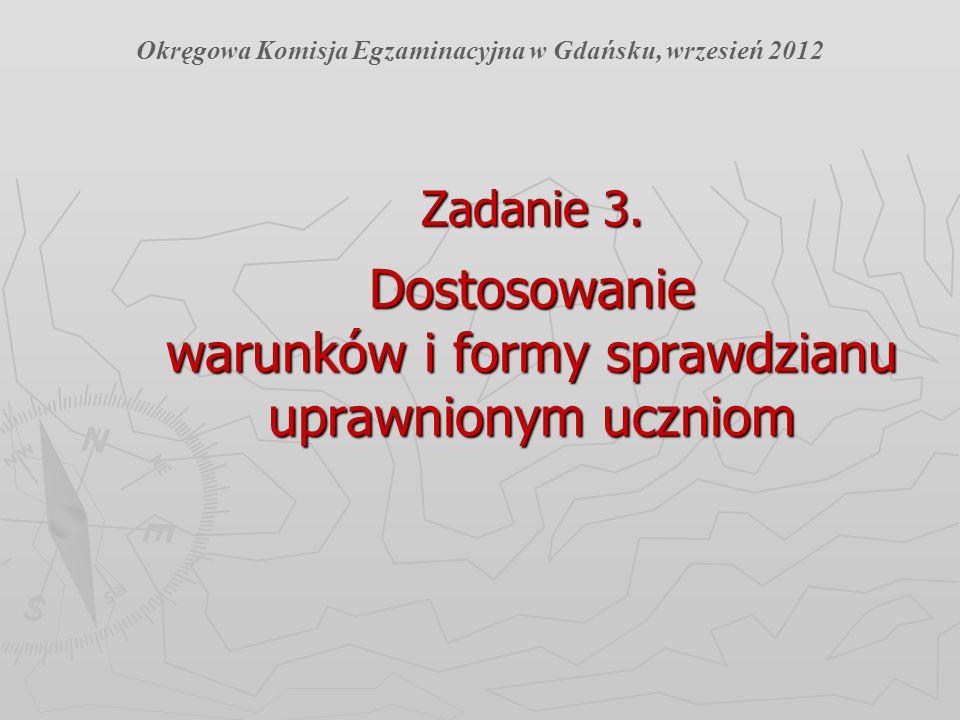 Zadanie 3. Dostosowanie warunków i formy sprawdzianu uprawnionym uczniom Okręgowa Komisja Egzaminacyjna w Gdańsku, wrzesień 2012