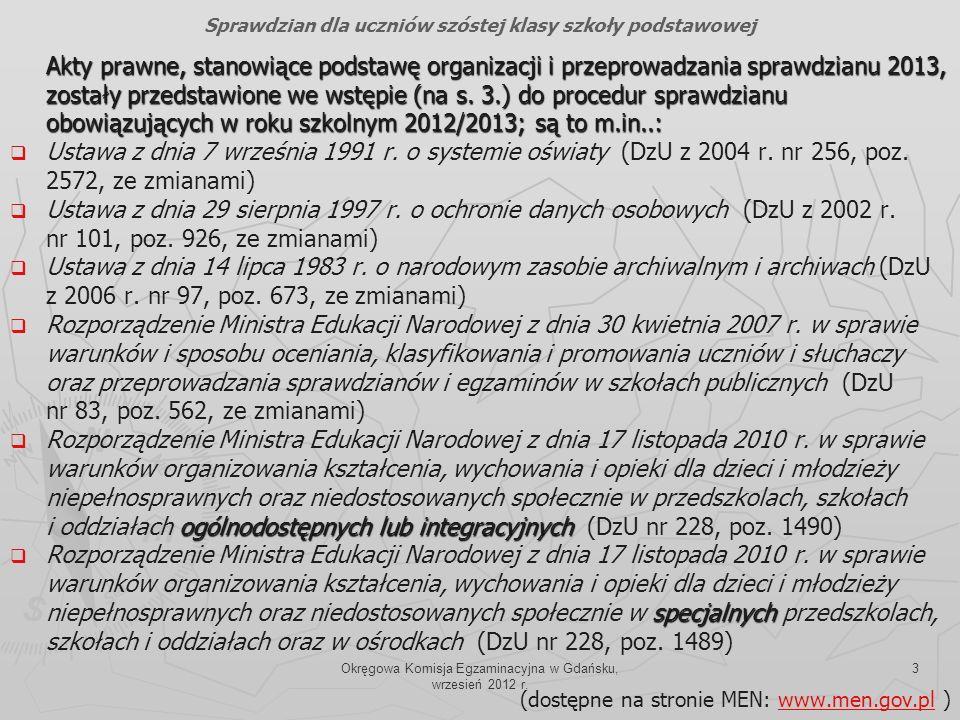 Okręgowa Komisja Egzaminacyjna w Gdańsku, wrzesień 2012 r. 3 Akty prawne, stanowiące podstawę organizacji i przeprowadzania sprawdzianu 2013, zostały