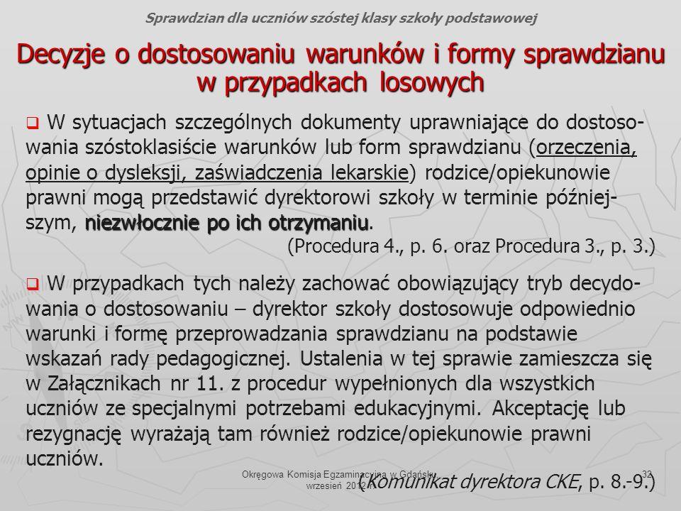 Okręgowa Komisja Egzaminacyjna w Gdańsku, wrzesień 2012 r. 32 Decyzje o dostosowaniu warunków i formy sprawdzianu w przypadkach losowych Sprawdzian dl