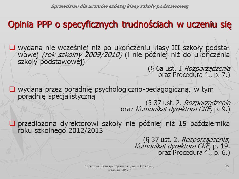 Okręgowa Komisja Egzaminacyjna w Gdańsku, wrzesień 2012 r. 35 Opinia PPP o specyficznych trudnościach w uczeniu się wydana nie wcześniej niż po ukończ