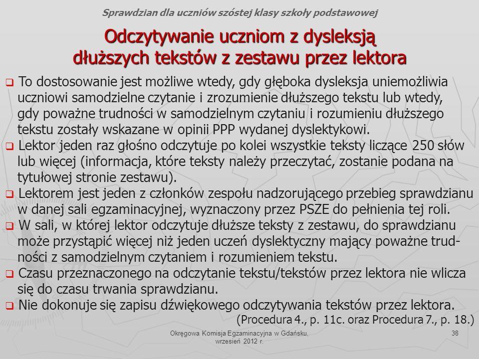 Okręgowa Komisja Egzaminacyjna w Gdańsku, wrzesień 2012 r. 38 Odczytywanie uczniom z dysleksją dłuższych tekstów z zestawu przez lektora Sprawdzian dl