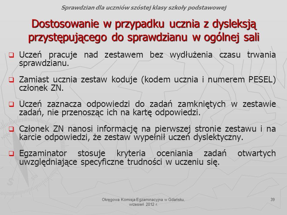 Okręgowa Komisja Egzaminacyjna w Gdańsku, wrzesień 2012 r. 39 Dostosowanie w przypadku ucznia z dysleksją przystępującego do sprawdzianu w ogólnej sal