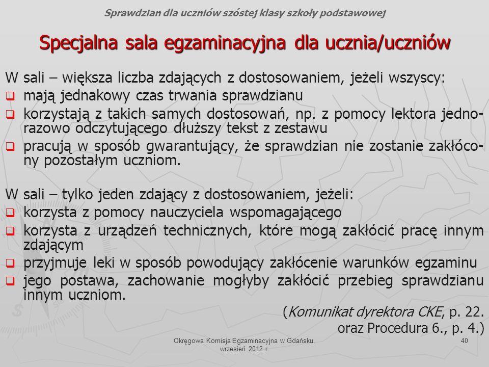 Okręgowa Komisja Egzaminacyjna w Gdańsku, wrzesień 2012 r. 40 Specjalna sala egzaminacyjna dla ucznia/uczniów W sali – większa liczba zdających z dost