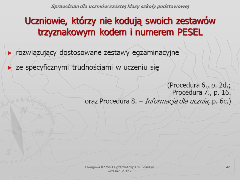 Okręgowa Komisja Egzaminacyjna w Gdańsku, wrzesień 2012 r. 42 Uczniowie, którzy nie kodują swoich zestawów trzyznakowym kodem i numerem PESEL Sprawdzi