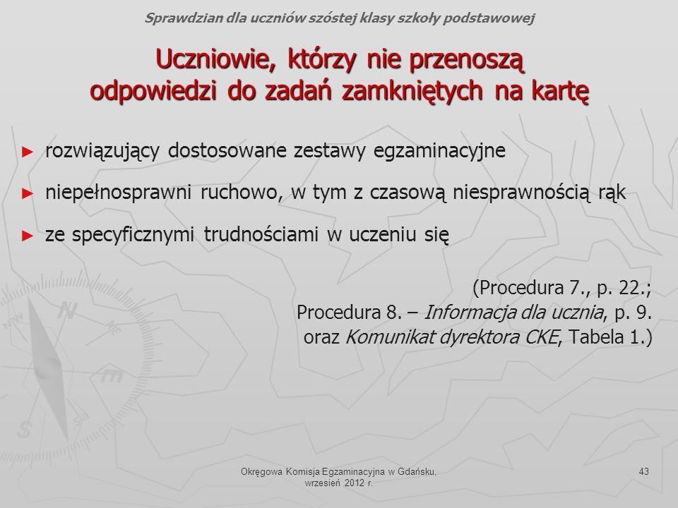 Okręgowa Komisja Egzaminacyjna w Gdańsku, wrzesień 2012 r. 43 Uczniowie, którzy nie przenoszą odpowiedzi do zadań zamkniętych na kartę Sprawdzian dla
