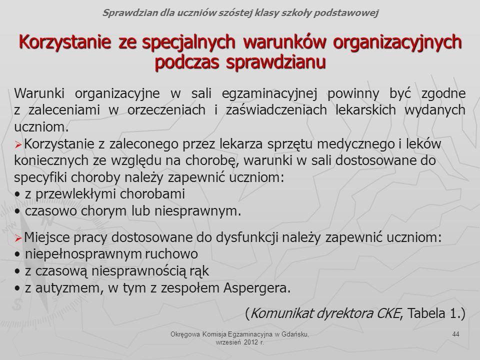 Okręgowa Komisja Egzaminacyjna w Gdańsku, wrzesień 2012 r. 44 Warunki organizacyjne w sali egzaminacyjnej powinny być zgodne z zaleceniami w orzeczeni