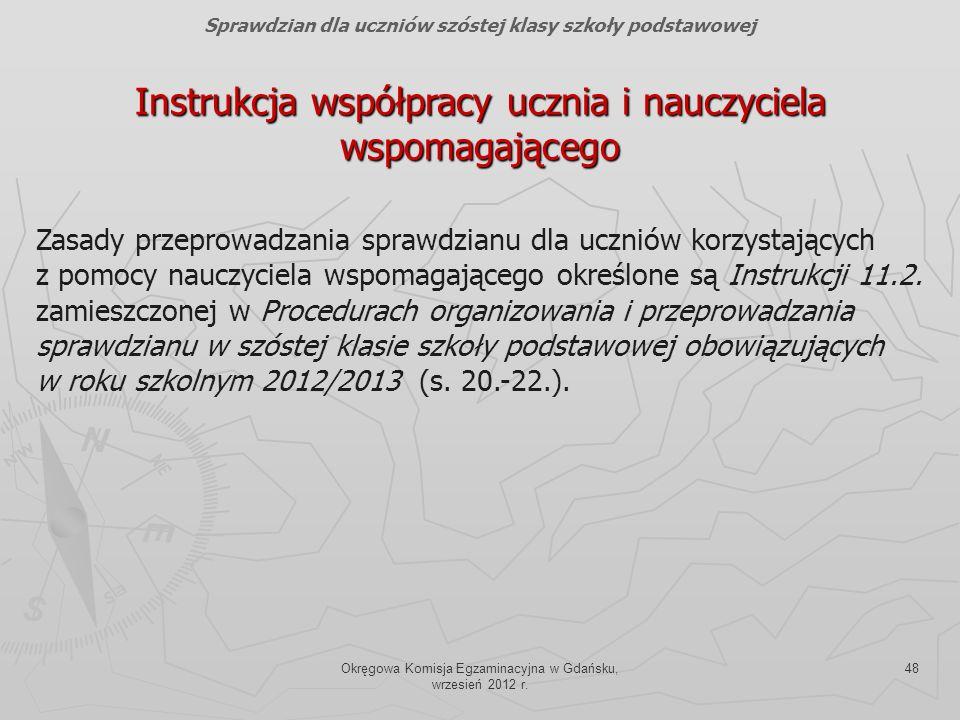 Okręgowa Komisja Egzaminacyjna w Gdańsku, wrzesień 2012 r. 48 Instrukcja współpracy ucznia i nauczyciela wspomagającego Sprawdzian dla uczniów szóstej