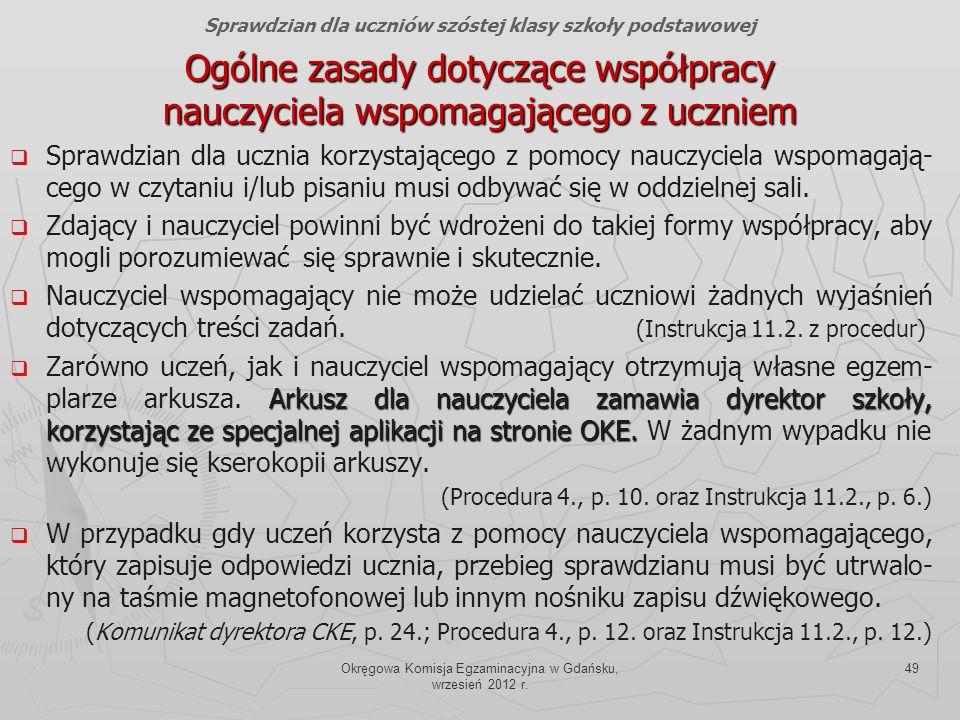 Okręgowa Komisja Egzaminacyjna w Gdańsku, wrzesień 2012 r. 49 Ogólne zasady dotyczące współpracy nauczyciela wspomagającego z uczniem Sprawdzian dla u