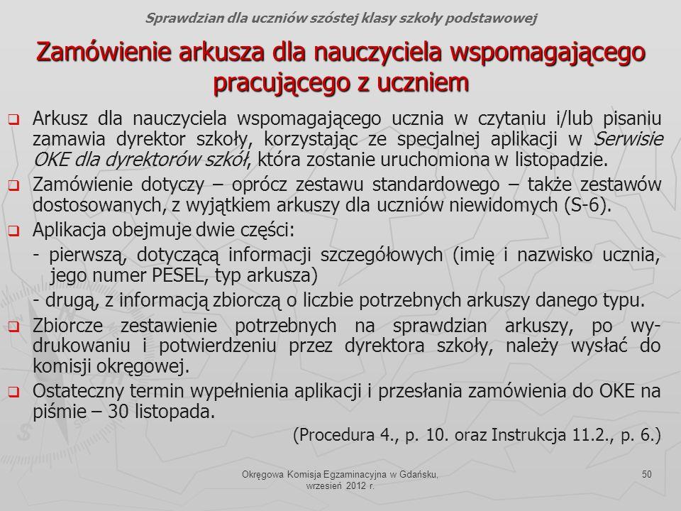 Okręgowa Komisja Egzaminacyjna w Gdańsku, wrzesień 2012 r. 50 Zamówienie arkusza dla nauczyciela wspomagającego pracującego z uczniem Arkusz dla naucz