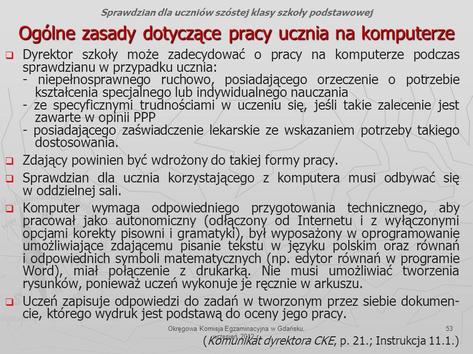 Okręgowa Komisja Egzaminacyjna w Gdańsku, wrzesień 2012 r. 53 Ogólne zasady dotyczące pracy ucznia na komputerze Dyrektor szkoły może zadecydować o pr