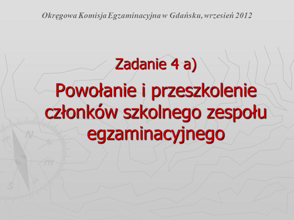 Zadanie 4 a) Powołanie i przeszkolenie członków szkolnego zespołu egzaminacyjnego Okręgowa Komisja Egzaminacyjna w Gdańsku, wrzesień 2012