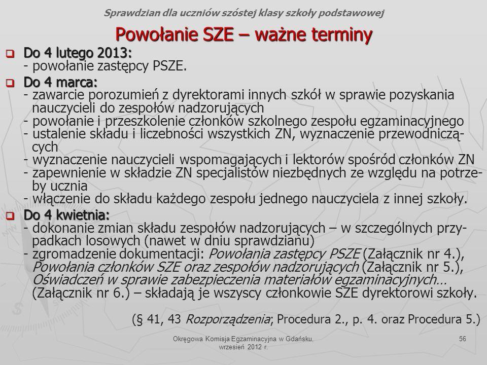 Okręgowa Komisja Egzaminacyjna w Gdańsku, wrzesień 2012 r. 56 Powołanie SZE – ważne terminy Do 4 lutego 2013: Do 4 lutego 2013: - powołanie zastępcy P
