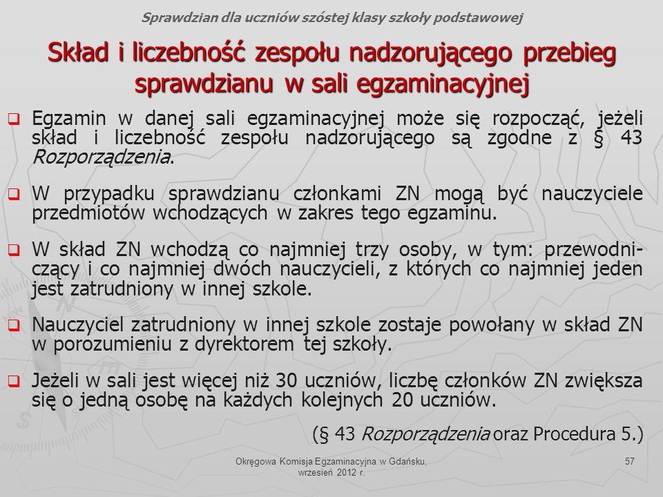 Okręgowa Komisja Egzaminacyjna w Gdańsku, wrzesień 2012 r. 57 Skład i liczebność zespołu nadzorującego przebieg sprawdzianu w sali egzaminacyjnej Egza
