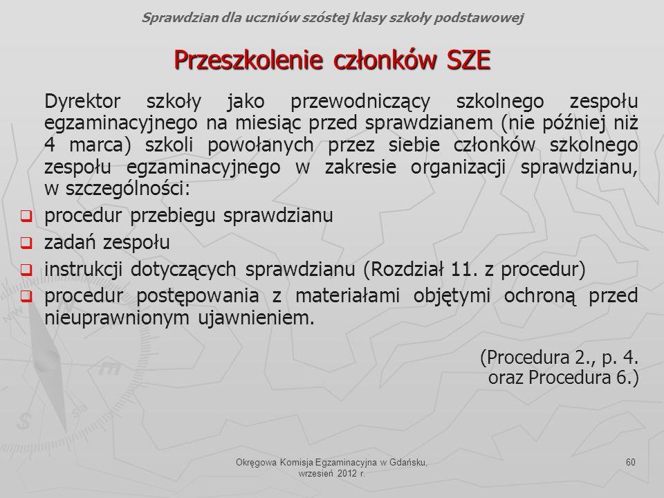 Okręgowa Komisja Egzaminacyjna w Gdańsku, wrzesień 2012 r. 60 Przeszkolenie członków SZE Dyrektor szkoły jako przewodniczący szkolnego zespołu egzamin