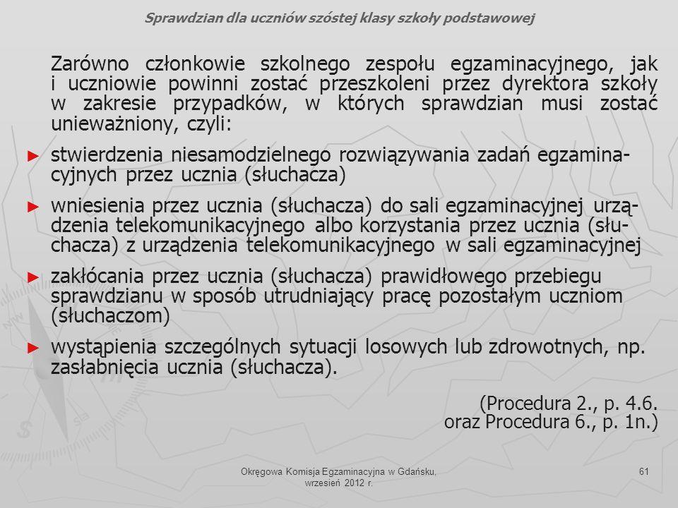 Okręgowa Komisja Egzaminacyjna w Gdańsku, wrzesień 2012 r. 61 Zarówno członkowie szkolnego zespołu egzaminacyjnego, jak i uczniowie powinni zostać prz