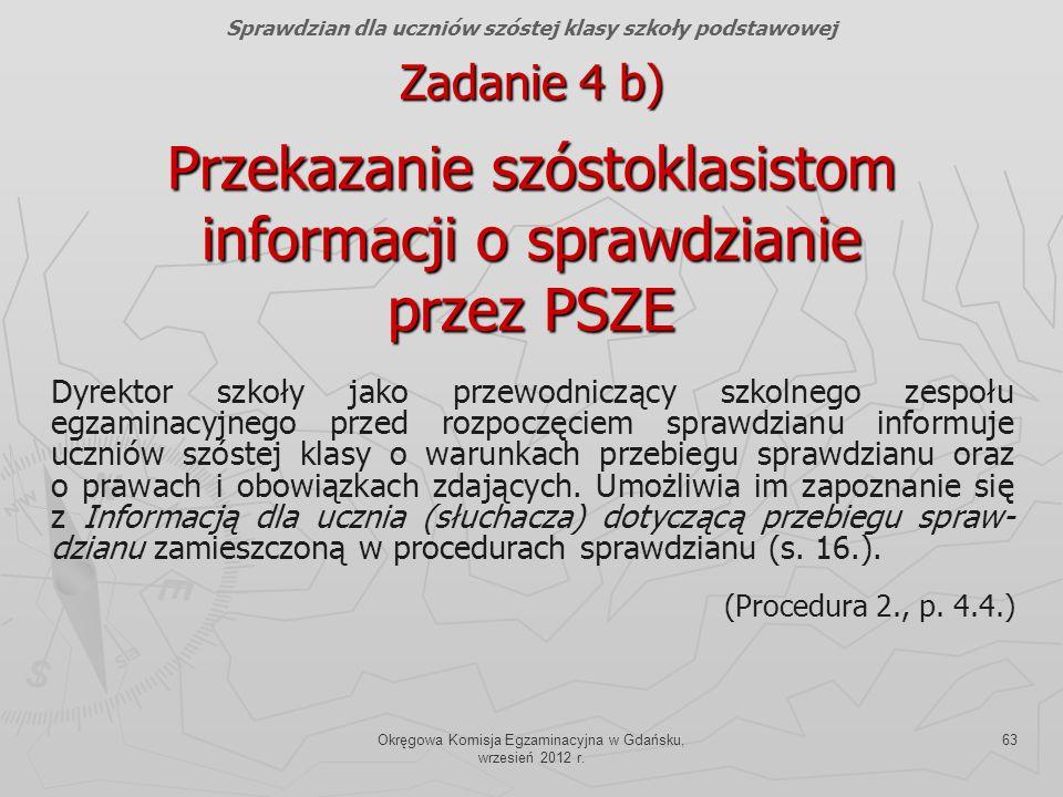 Okręgowa Komisja Egzaminacyjna w Gdańsku, wrzesień 2012 r. 63 Zadanie 4 b) Przekazanie szóstoklasistom informacji o sprawdzianie przez PSZE Dyrektor s