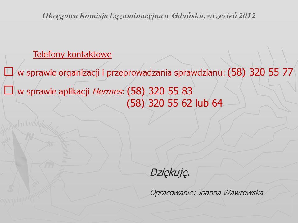 Dziękuję. Opracowanie: Joanna Wawrowska Telefony kontaktowe w sprawie organizacji i przeprowadzania sprawdzianu: (58) 320 55 77 w sprawie aplikacji He