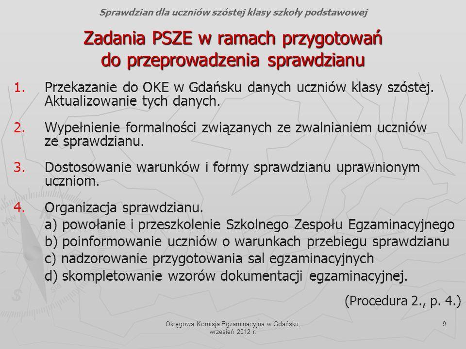 Okręgowa Komisja Egzaminacyjna w Gdańsku, wrzesień 2012 r. 9 Zadania PSZE w ramach przygotowań do przeprowadzenia sprawdzianu 1. 1.Przekazanie do OKE