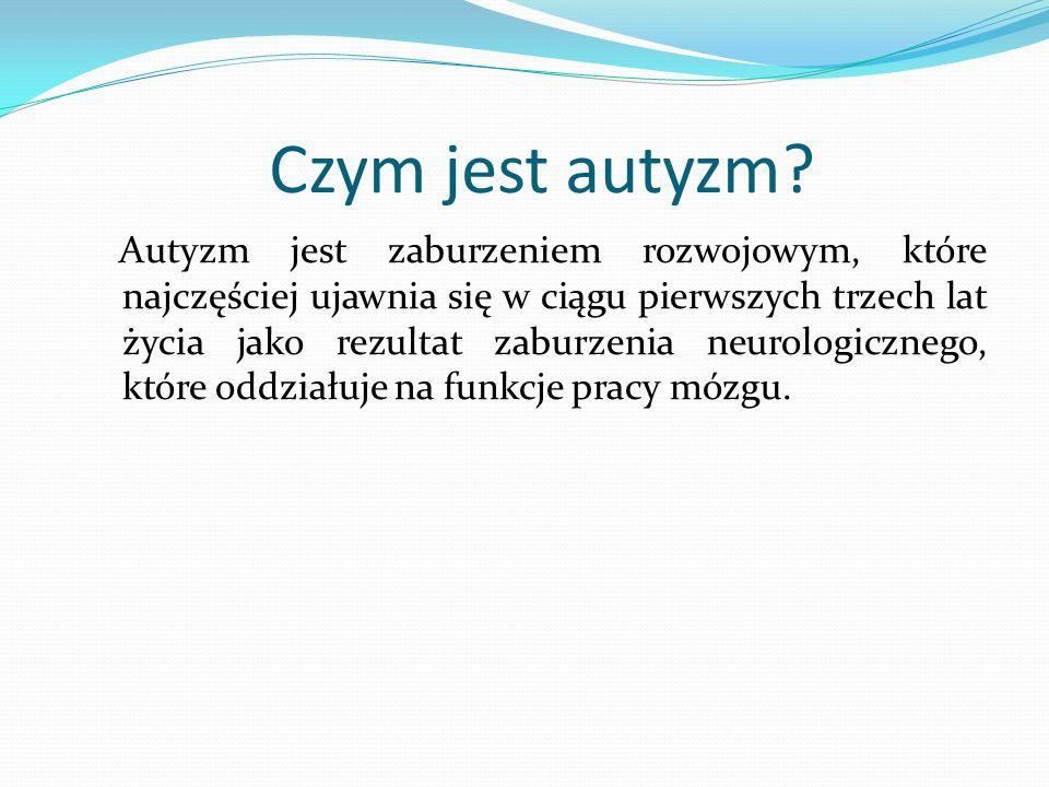 Czym jest autyzm? Autyzm jest zaburzeniem rozwojowym, które najczęściej ujawnia się w ciągu pierwszych trzech lat życia jako rezultat zaburzenia neuro