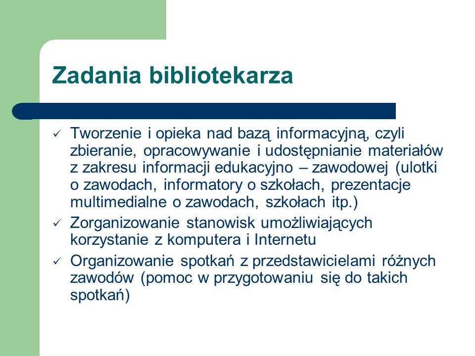 Zadania bibliotekarza Tworzenie i opieka nad bazą informacyjną, czyli zbieranie, opracowywanie i udostępnianie materiałów z zakresu informacji edukacy