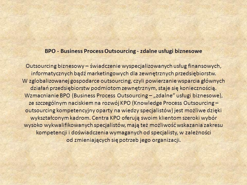BPO - Business Process Outsourcing - zdalne usługi biznesowe Outsourcing biznesowy – świadczenie wyspecjalizowanych usług finansowych, informatycznych
