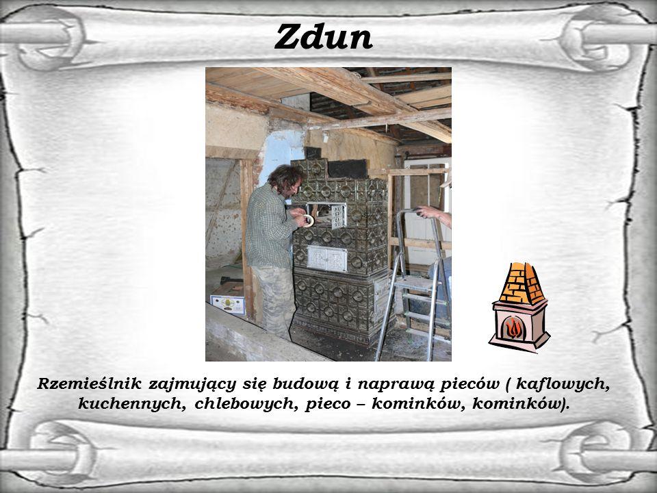 Zdun Rzemieślnik zajmujący się budową i naprawą pieców ( kaflowych, kuchennych, chlebowych, pieco – kominków, kominków).