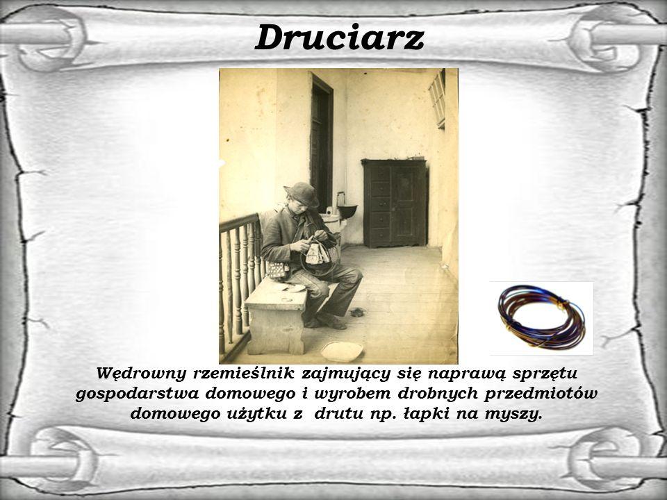 Druciarz Wędrowny rzemieślnik zajmujący się naprawą sprzętu gospodarstwa domowego i wyrobem drobnych przedmiotów domowego użytku z drutu np.