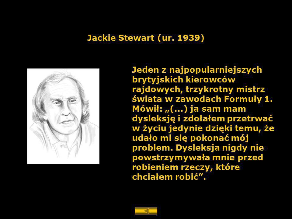 Jackie Stewart (ur. 1939) Jeden z najpopularniejszych brytyjskich kierowców rajdowych, trzykrotny mistrz świata w zawodach Formuły 1. Mówił: (...) ja