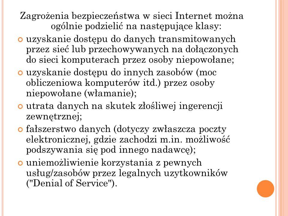 Zagrożenia bezpieczeństwa w sieci Internet można ogólnie podzielić na następujące klasy: uzyskanie dostępu do danych transmitowanych przez sieć lub pr