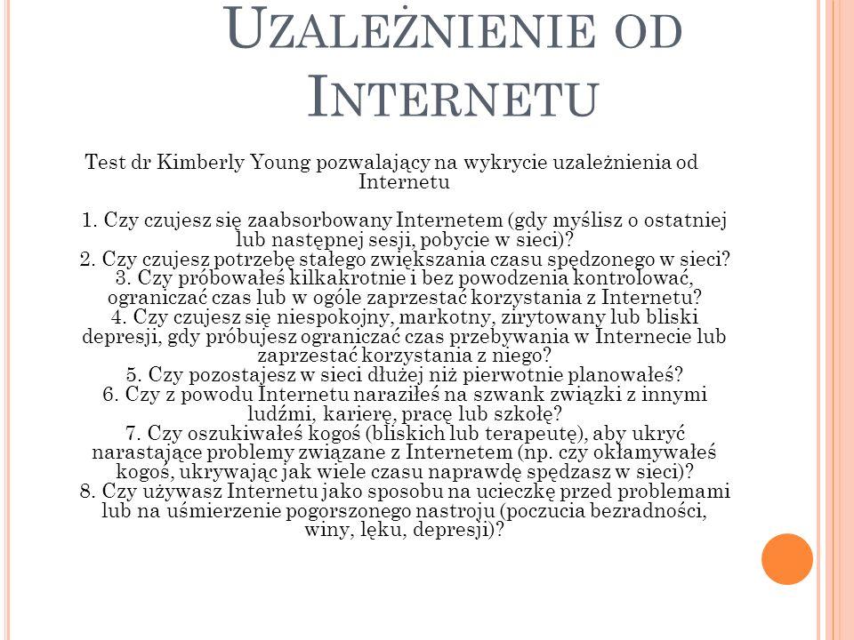 U ZALEŻNIENIE OD I NTERNETU Test dr Kimberly Young pozwalający na wykrycie uzależnienia od Internetu 1. Czy czujesz się zaabsorbowany Internetem (gdy
