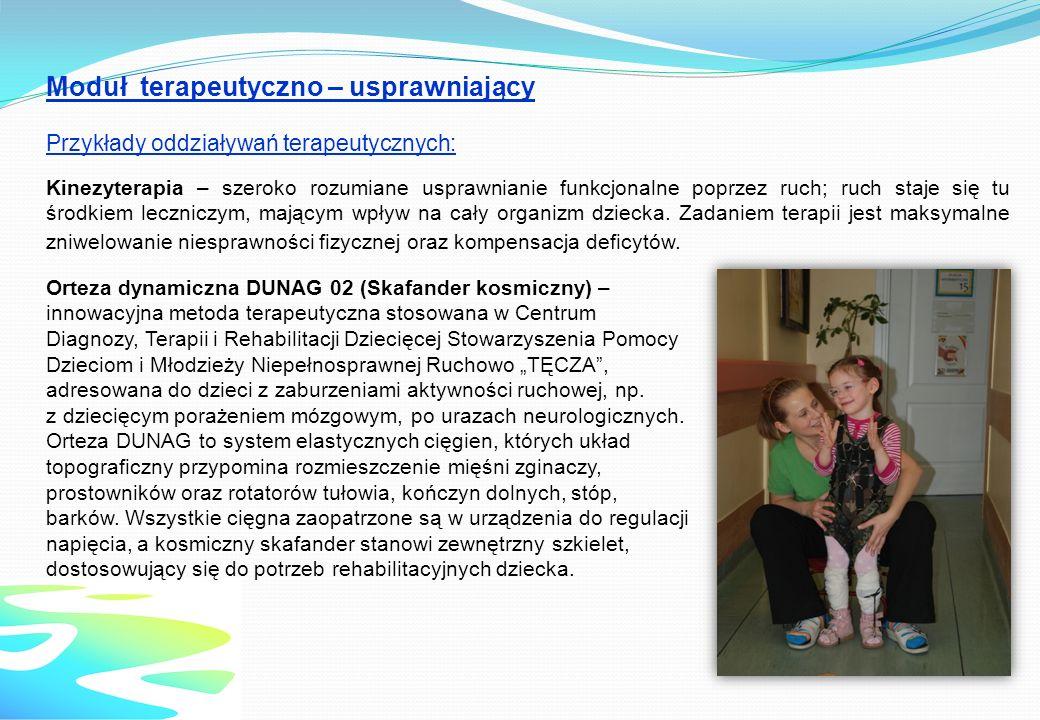Moduł terapeutyczno – usprawniający Przykłady oddziaływań terapeutycznych: Kinezyterapia – szeroko rozumiane usprawnianie funkcjonalne poprzez ruch; r