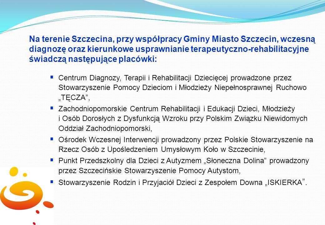 Na terenie Szczecina, przy współpracy Gminy Miasto Szczecin, wczesną diagnozę oraz kierunkowe usprawnianie terapeutyczno-rehabilitacyjne świadczą nast