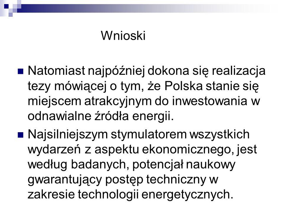Wnioski Natomiast najpóźniej dokona się realizacja tezy mówiącej o tym, że Polska stanie się miejscem atrakcyjnym do inwestowania w odnawialne źródła