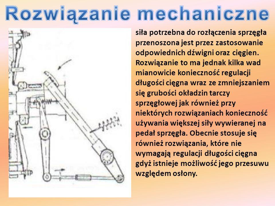 siła potrzebna do rozłączenia sprzęgła przenoszona jest przez zastosowanie odpowiednich dźwigni oraz cięgien. Rozwiązanie to ma jednak kilka wad miano