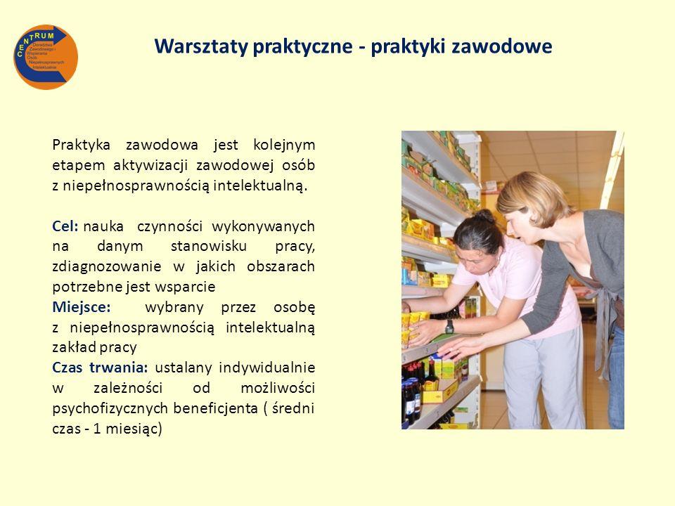 Warsztaty praktyczne - praktyki zawodowe Praktyka zawodowa jest kolejnym etapem aktywizacji zawodowej osób z niepełnosprawnością intelektualną. Cel: n