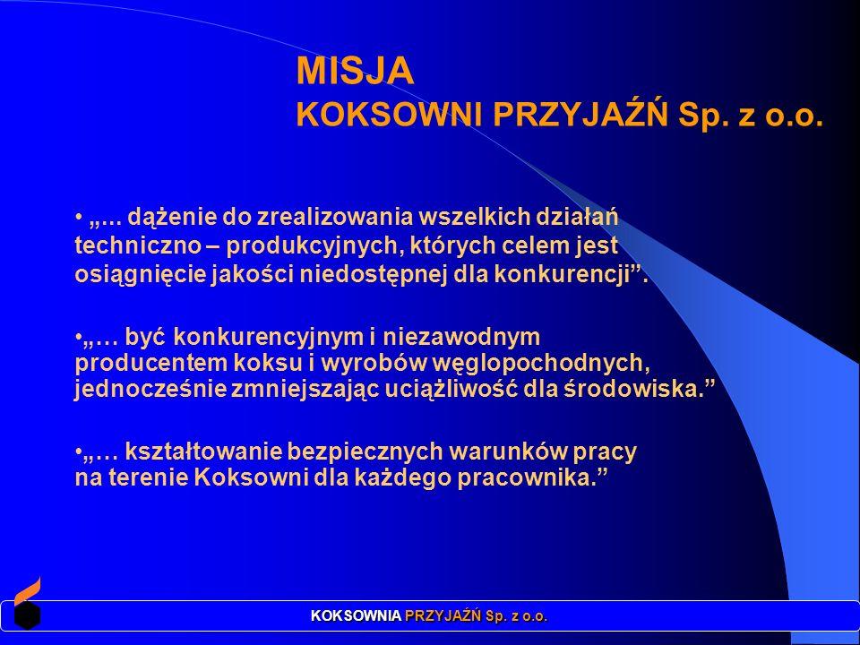 MISJA KOKSOWNI PRZYJAŹŃ Sp. z o.o.... dążenie do zrealizowania wszelkich działań techniczno – produkcyjnych, których celem jest osiągnięcie jakości ni