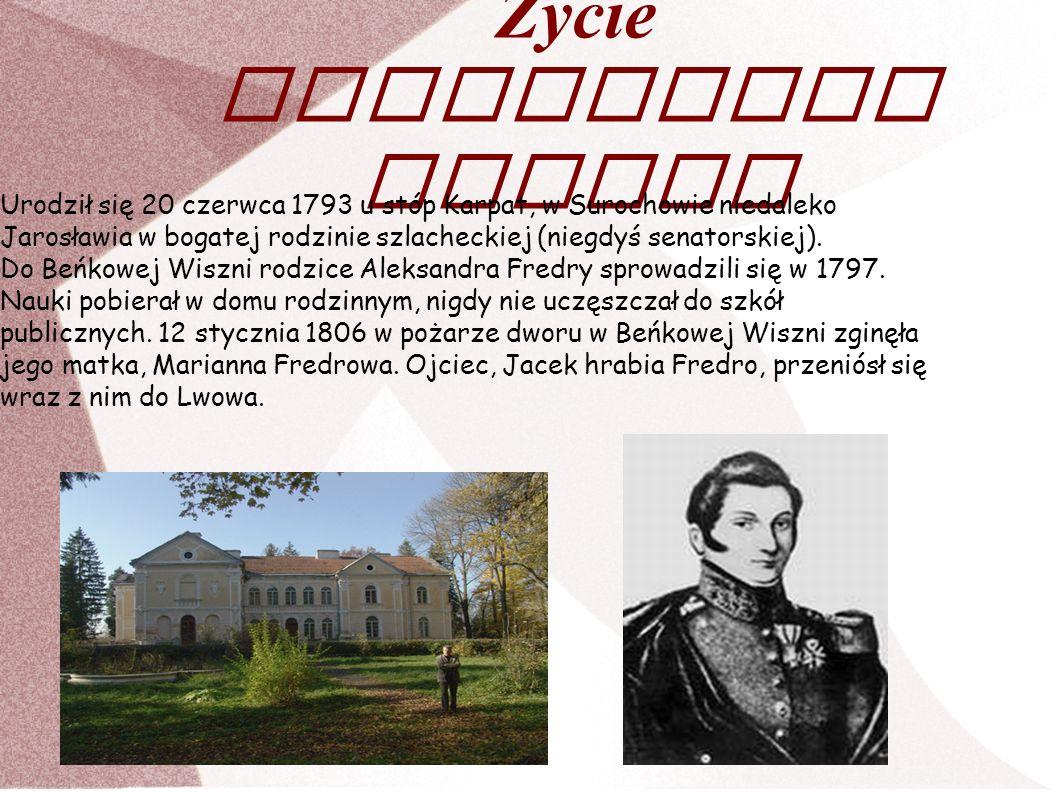 Życie Aleksandra Fredry Urodził się 20 czerwca 1793 u stóp Karpat, w Surochowie niedaleko Jarosławia w bogatej rodzinie szlacheckiej (niegdyś senators