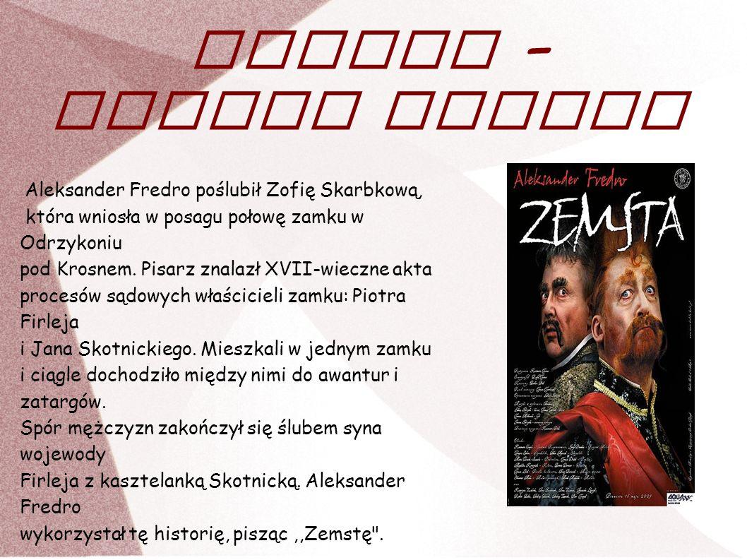 Zemsta – geneza utworu Aleksander Fredro poślubił Zofię Skarbkową, która wniosła w posagu połowę zamku w Odrzykoniu pod Krosnem. Pisarz znalazł XVII-w