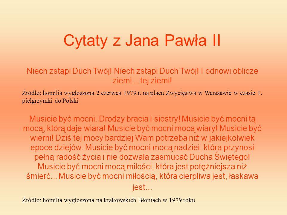 Cytaty z Jana Pawła II Niech zstąpi Duch Twój! Niech zstąpi Duch Twój! I odnowi oblicze ziemi... tej ziemi! Źródło: homilia wygłoszona 2 czerwca 1979