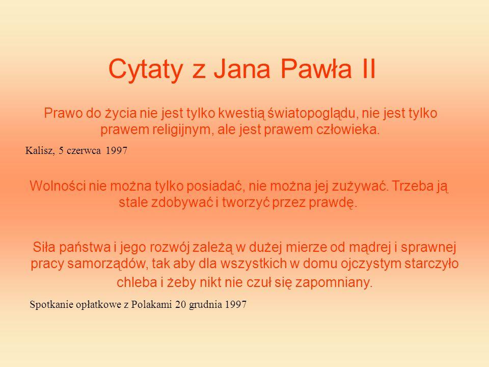 Cytaty z Jana Pawła II Nie ma większego bogactwa w narodzie nad światłych obywateli.