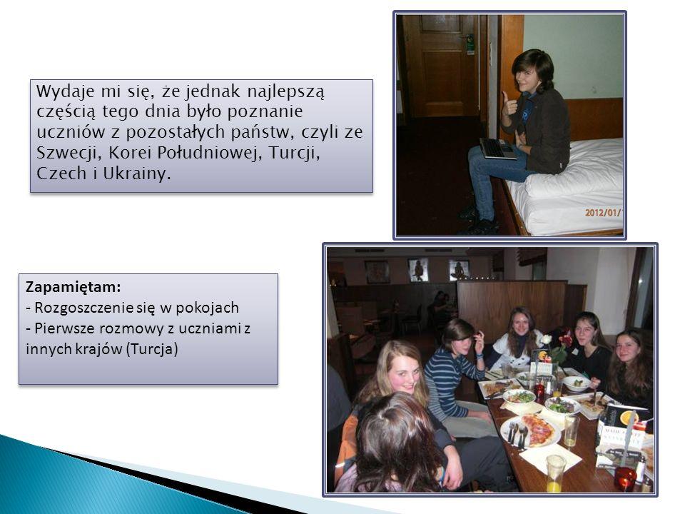 Wydaje mi się, że jednak najlepszą częścią tego dnia było poznanie uczniów z pozostałych państw, czyli ze Szwecji, Korei Południowej, Turcji, Czech i Ukrainy.