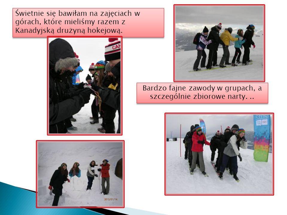 Świetnie się bawiłam na zajęciach w górach, które mieliśmy razem z Kanadyjską drużyną hokejową.