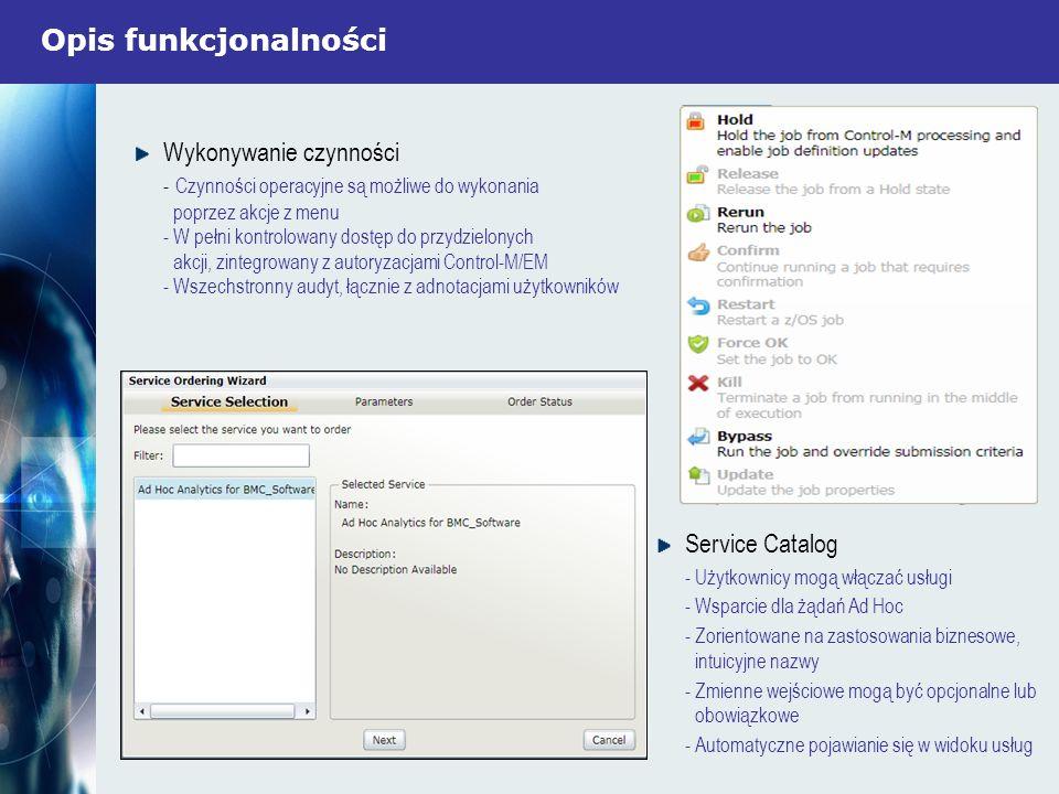 Opis funkcjonalności Service Catalog - Użytkownicy mogą włączać usługi - Wsparcie dla żądań Ad Hoc - Zorientowane na zastosowania biznesowe, intuicyjn