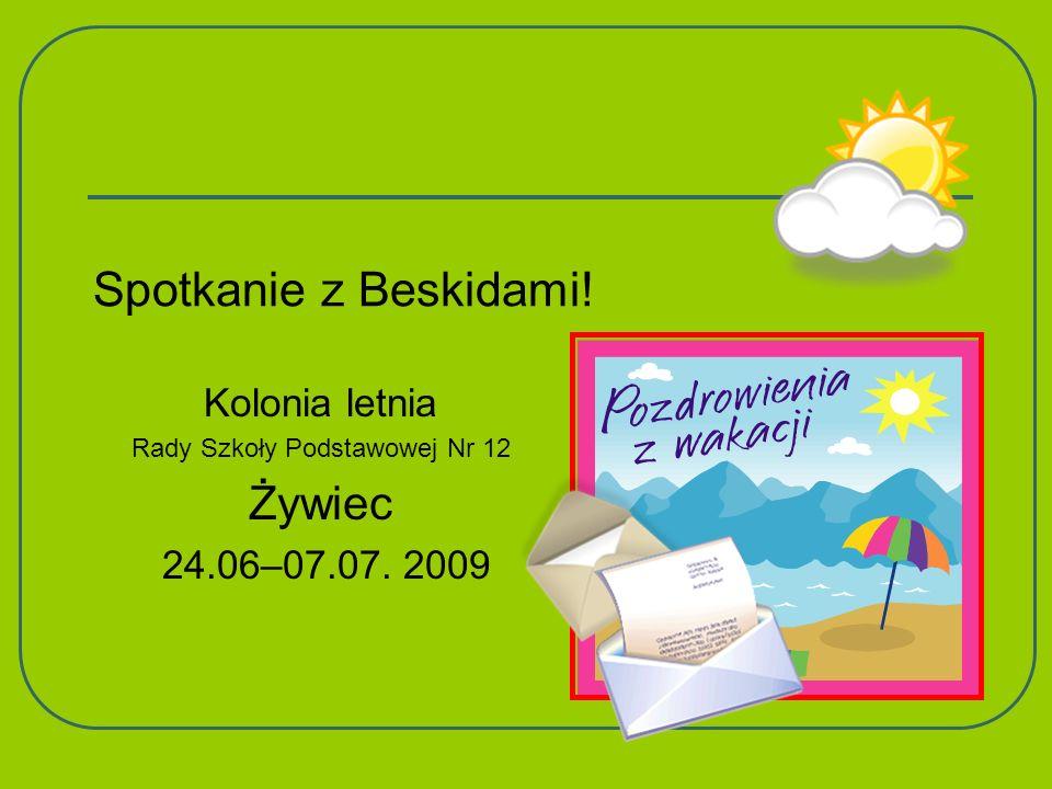Spotkanie z Beskidami! Kolonia letnia Rady Szkoły Podstawowej Nr 12 Żywiec 24.06–07.07. 2009