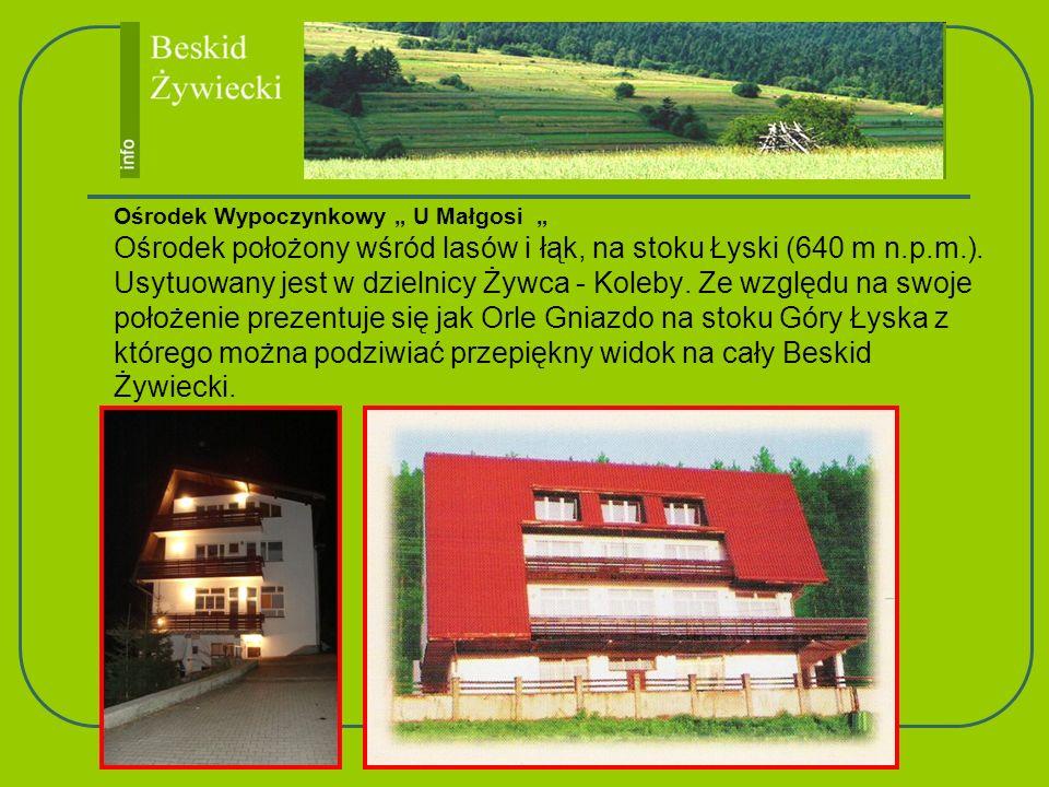Ośrodek Wypoczynkowy U Małgosi Ośrodek położony wśród lasów i łąk, na stoku Łyski (640 m n.p.m.). Usytuowany jest w dzielnicy Żywca - Koleby. Ze wzglę