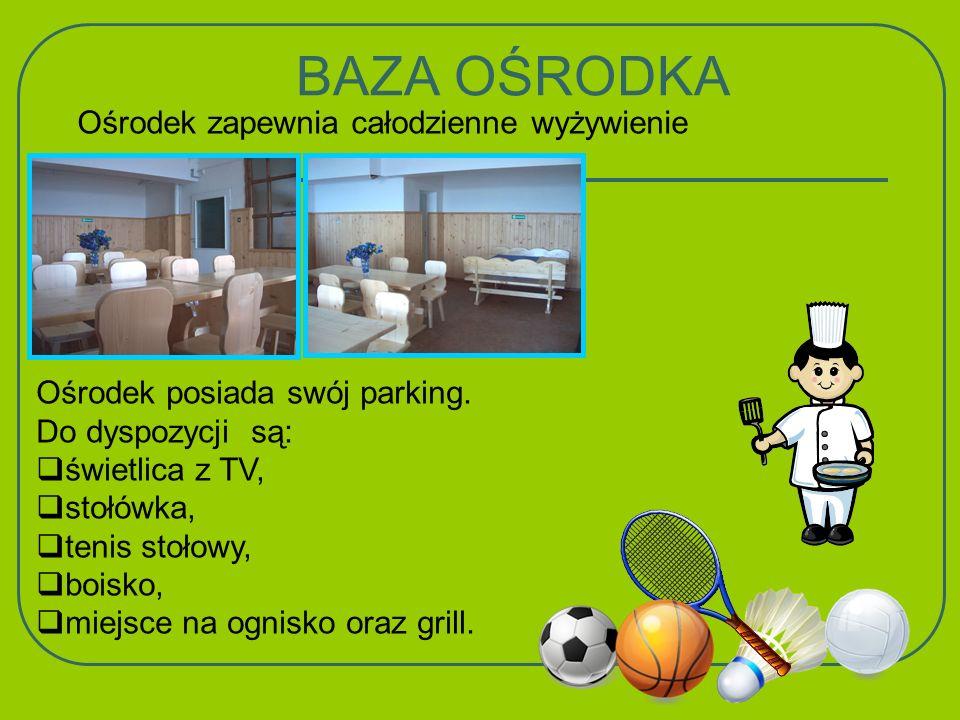 BAZA OŚRODKA Ośrodek posiada swój parking. Do dyspozycji są: świetlica z TV, stołówka, tenis stołowy, boisko, miejsce na ognisko oraz grill. Ośrodek z