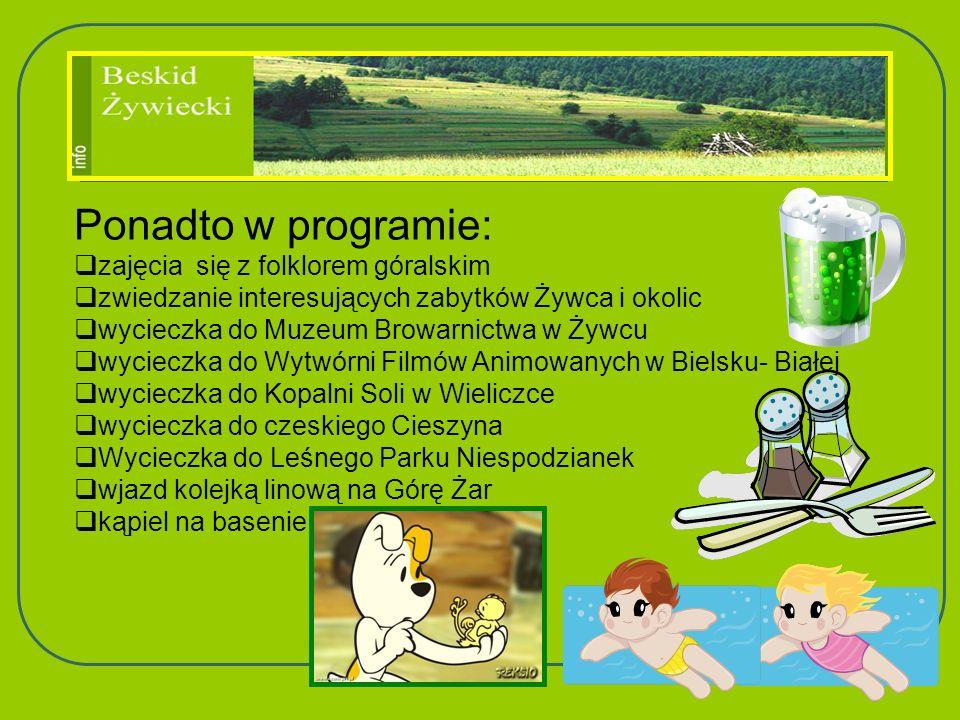 Ponadto w programie: zajęcia się z folklorem góralskim zwiedzanie interesujących zabytków Żywca i okolic wycieczka do Muzeum Browarnictwa w Żywcu wyci