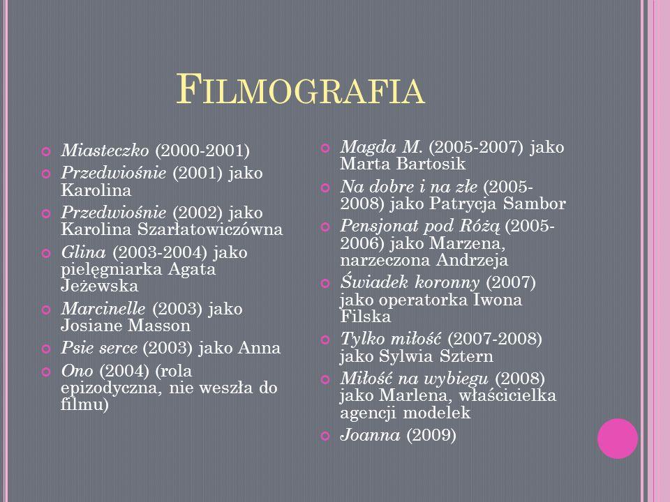 F ILMOGRAFIA Miasteczko (2000-2001) Przedwiośnie (2001) jako Karolina Przedwiośnie (2002) jako Karolina Szarłatowiczówna Glina (2003-2004) jako pielęg