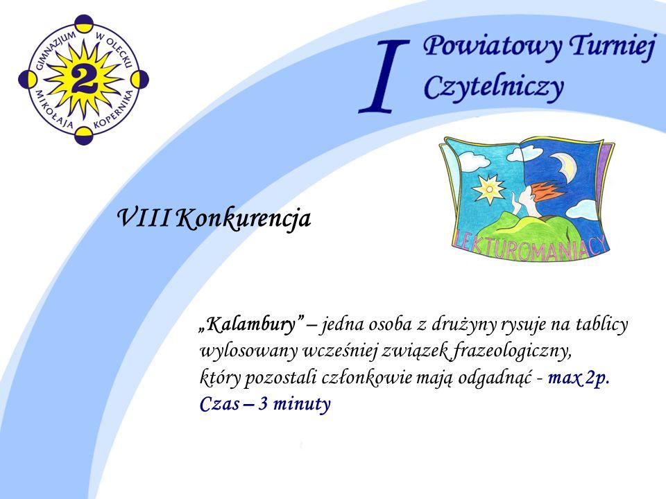 VIII Konkurencja Kalambury – jedna osoba z drużyny rysuje na tablicy wylosowany wcześniej związek frazeologiczny, który pozostali członkowie mają odga